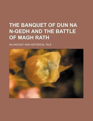 The Banquet of Dun Na N-Gedh and the Battle of Magh Rath; An Ancient and Historical Tale