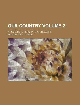 Our Country; A Household History Fo All Readers Volume 2
