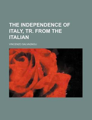The Independence of Italy, Tr. from the Italian