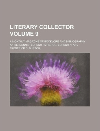 Literary Collector; A Monthly Magazine of Booklore and Bibliography Volume 9