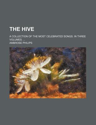 The Hive; A Collection of the Most Celebrated Songs. in Three Volumes.