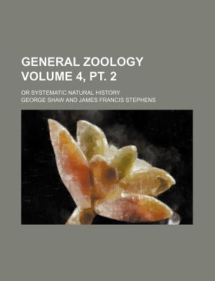 General Zoology; Or Systematic Natural History Volume 4, PT. 2