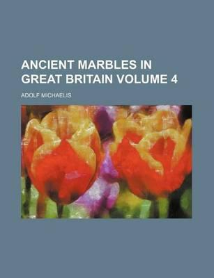 Ancient Marbles in Great Britain Volume 4