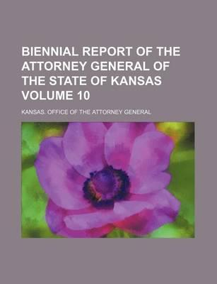 Biennial Report of the Attorney General of the State of Kansas Volume 10