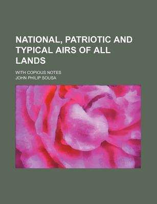 National, Patriotic and Typical Airs of All Lands; With Copious Notes