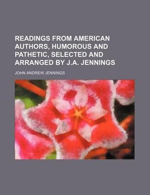 Readings from American Authors, Humorous and Pathetic, Selected and Arranged by J.A. Jennings