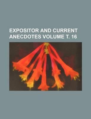Expositor and Current Anecdotes Volume . 16