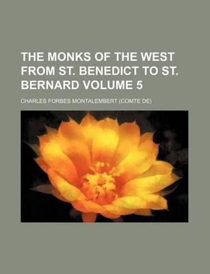 The Monks of the West from St. Benedict to St. Bernard Volume 5