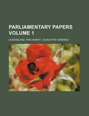 Parliamentary Papers Volume 1