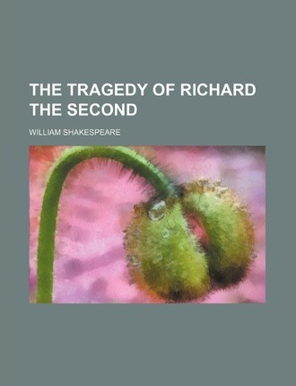 The Tragedy of Richard the Second