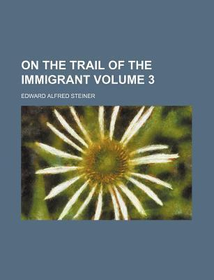 On the Trail of the Immigrant Volume 3