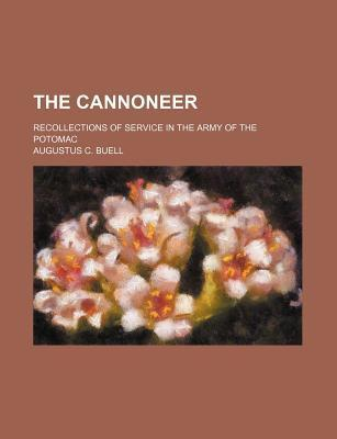 The Cannoneer; Recollections of Service in the Army of the Potomac
