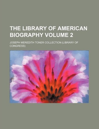 The Library of American Biography Volume 2