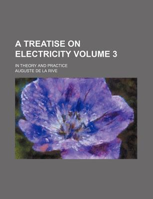 A Treatise on Electricity; In Theory and Practice Volume 3