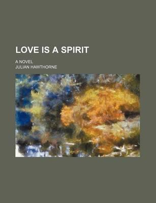 Love Is a Spirit; A Novel