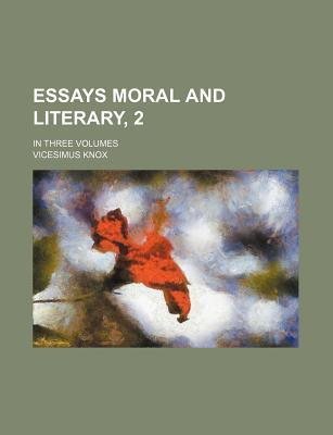 Essays Moral and Literary, 2; In Three Volumes