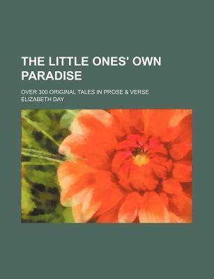 The Little Ones' Own Paradise; Over 300 Original Tales in Prose & Verse