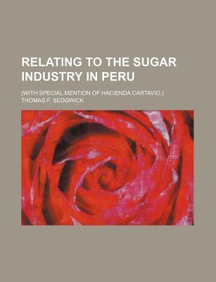 Relating to the Sugar Industry in Peru; (With Special Mention of Hacienda Cartavio.)