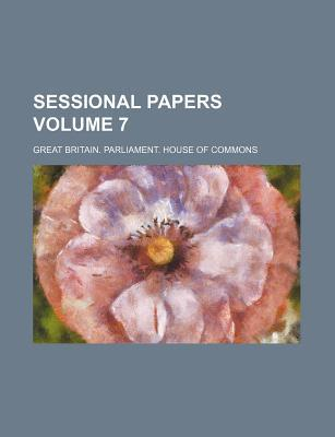 Sessional Papers Volume 7