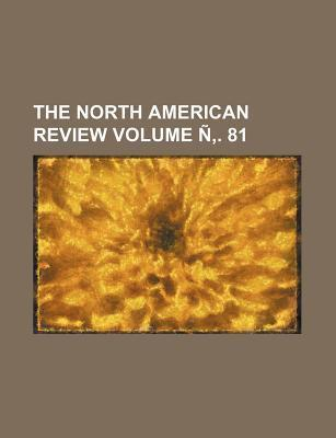 The North American Review Volume N . 81