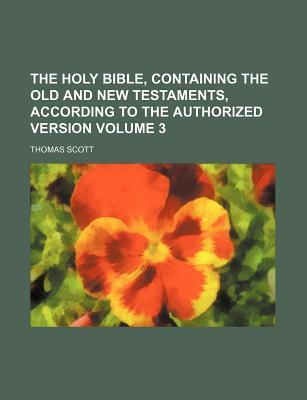The Holy Bible, Containing the Old and New Testaments, According to the Authorized Version Volume 3