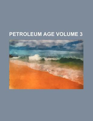 Petroleum Age Volume 3