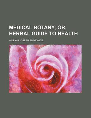Medical Botany; Or, Herbal Guide to Health