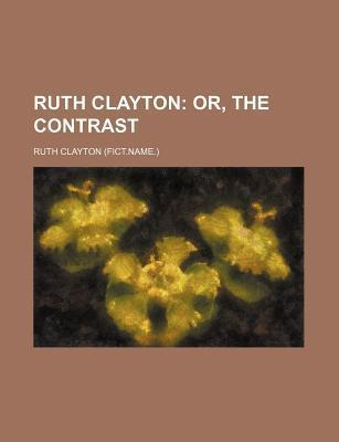 Ruth Clayton; Or, the Contrast