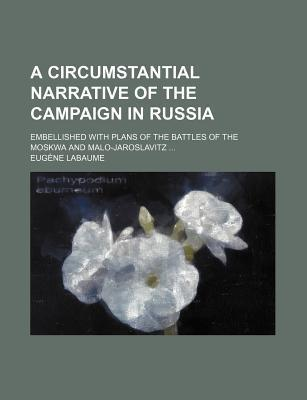 A Circumstantial Narrative of the Campaign in Russia; Embellished with Plans of the Battles of the Moskwa and Malo-Jaroslavitz