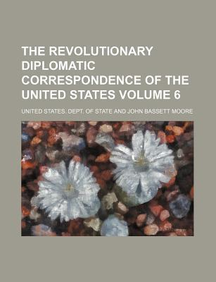 The Revolutionary Diplomatic Correspondence of the United States Volume 6