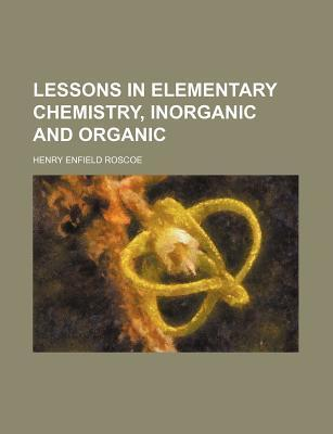 Lessons in Elementary Chemistry, Inorganic and Organic