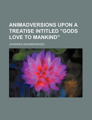 Animadversions Upon a Treatise Intitled Gods Love to Mankind