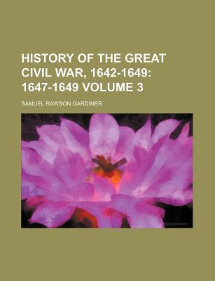History of the Great Civil War, 1642-1649; 1647-1649 Volume 3