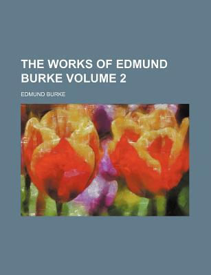 The Works of Edmund Burke Volume 2