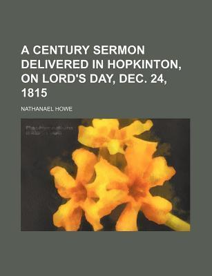 A Century Sermon Delivered in Hopkinton, on Lord's Day, Dec. 24, 1815