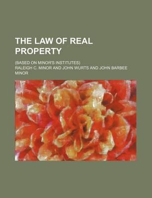 The Law of Real Property; (Based on Minor's Institutes)