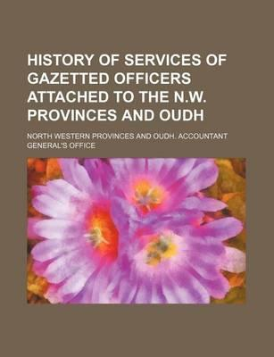 History of Services of Gazetted Officers Attached to the N.W. Provinces and Oudh