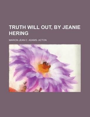 Truth Will Out, by Jeanie Hering