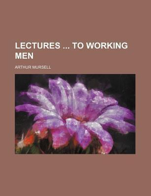 Lectures to Working Men