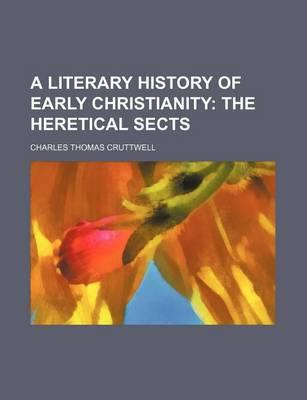 A Literary History of Early Christianity; The Heretical Sects