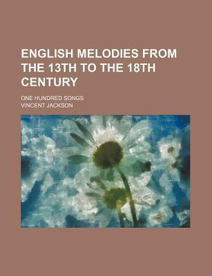 English Melodies from the 13th to the 18th Century; One Hundred Songs