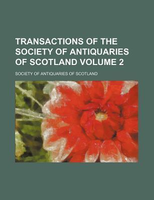 Transactions of the Society of Antiquaries of Scotland Volume 2