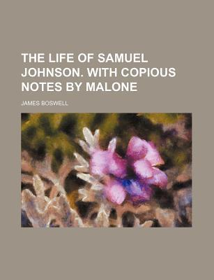 The Life of Samuel Johnson. with Copious Notes by Malone