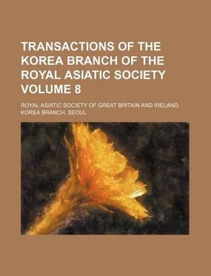 Transactions of the Korea Branch of the Royal Asiatic Society Volume 8