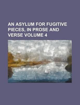 An Asylum for Fugitive Pieces, in Prose and Verse Volume 4