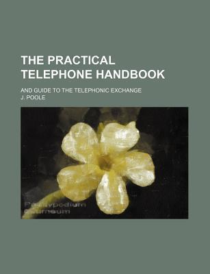 The Practical Telephone Handbook; And Guide to the Telephonic Exchange