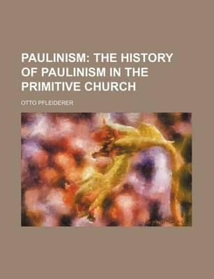 Paulinism; The History of Paulinism in the Primitive Church