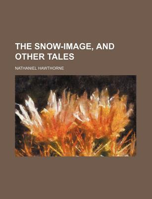 The Snow-Image, and Other Tales