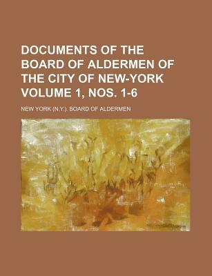Documents of the Board of Aldermen of the City of New-York Volume 1, Nos. 1-6