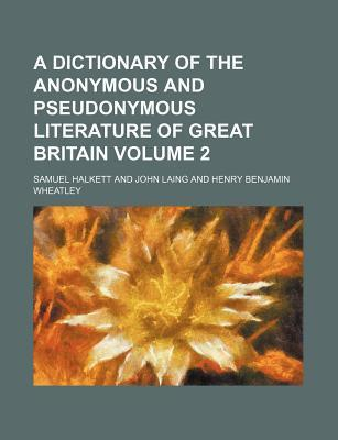 A Dictionary of the Anonymous and Pseudonymous Literature of Great Britain Volume 2